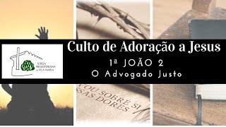 CULTO DE ADORAÇÃO A JESUS - 1ª JOÃO 2 O ADVOGADO JUSTO