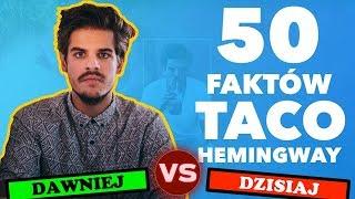 Dawniej VS Dziś | 50 FAKTÓW O TACO HEMINGWAY