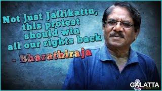Not just Jallikattu, this protest should win all our rights back - Bharathiraja