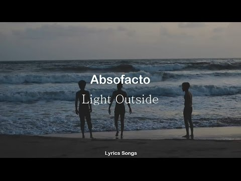 Absofacto - Light Outside (Lyrics)