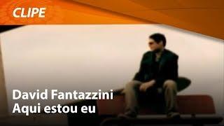 David Fantazzini - Aqui Estou Eu [ CLIPE OFICIAL ]