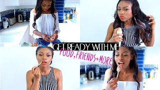 GET READY WITH ME| A PERFECT NIGHT- FOOD, FRIENDS, FAMILY & THE END