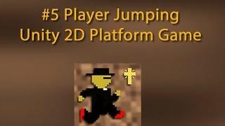 5 Player Jumping -- Unity 2D Platform Game