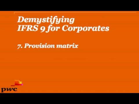 PwC's Demystifying IFRS 9 for Corporates 7.  Provision matrix