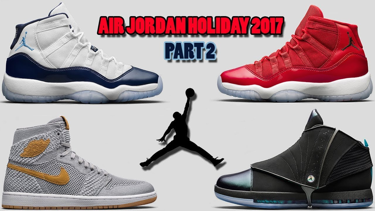 AIR JORDAN HOLIDAY 2017 PART 2, NIKE 2018 RELEASES, FLYKNIT JORDAN 6 AND  MORE