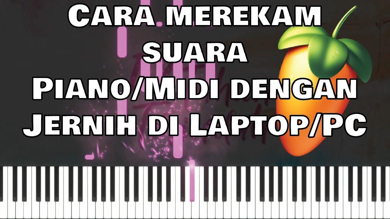 Cara merekam Piano Cover / Midi Controller di Laptop /  PC di FL STUDIO 20 (TANPA AUDIO INTERFACE)