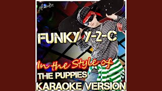 Funky Y-2-C (In the Style of the Puppies) (Karaoke Version)