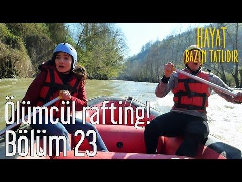 Hayat Bazen Tatlıdır 23. Bölüm - Ölümcül Rafting!