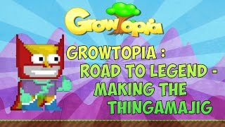 Growtopia : Road To Legen Part 1 - Making Thingamajig
