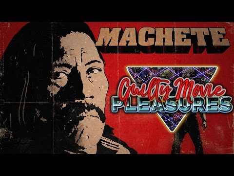 "Machete (2010)... is a ""Guilty Movie Pleasure"""