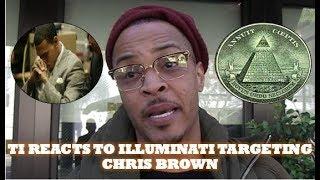 TI Reacts To ILLUMINATI TARGETING CHRIS BROWN w/RAPE CHARGE