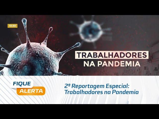 2ª Reportagem Especial: Trabalhadores na Pandemia