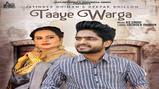 Taaye Warga | (FULL Song) | Jatinder Dhiman & Deepak Dhillon | New Punjabi Songs 2018