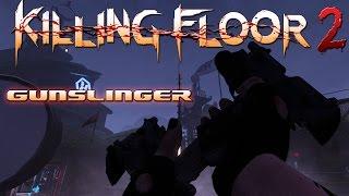 Killing Floor 2 - A Taste of Things to Come! (Gunslinger Perk)