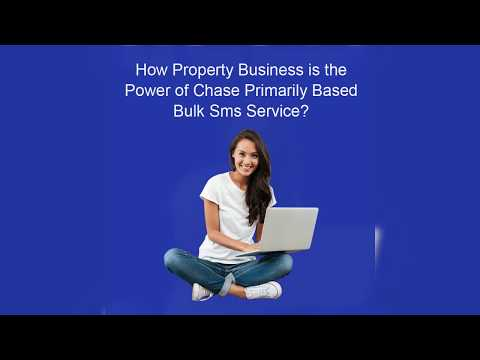How property business is the power of chase primarily based bulk sms service