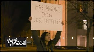 Searching for JR Smith | Always Late with Katie Nolan thumbnail