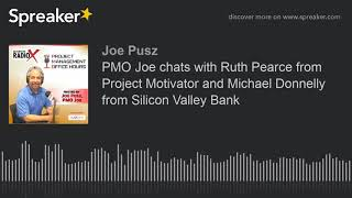 PMO Joe chats with Ruth Pearce from Project Motivator and Michael Donnelly from Silicon Valley Bank