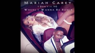 Mariah Carey - I Don't (Where I Wanna Be Remix featuring YG)