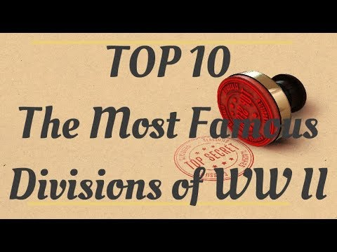 Top 10 - The Most Famous Divisions Of WW2