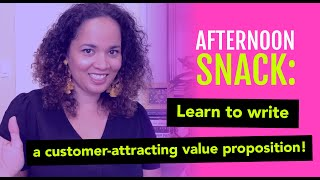 Afternoon Snack: How to write a customer attracting value proposition