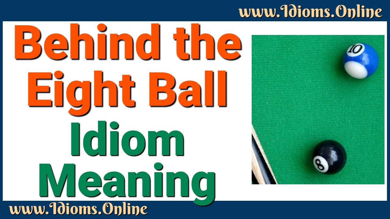 Behind The Eight Ball Idiom Meaning Youtube