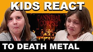 KIDS REACT TO DEATH METAL- CANNIBAL CORPSE -