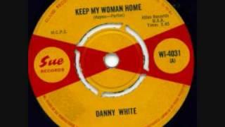 danny white - keep my woman home
