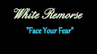 White Remorse - Face Your Fear