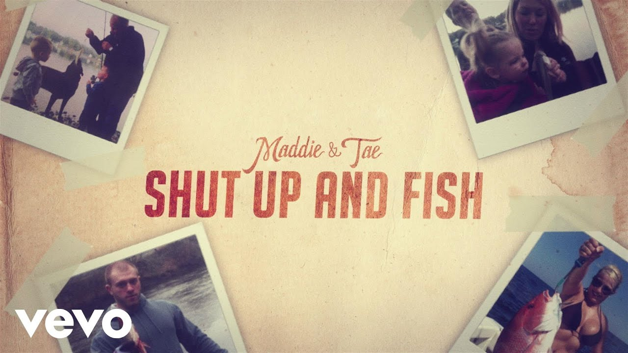 Maddie tae shut up and fish lyric doovi for Shut up and fish