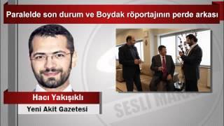 Hacı Yakışıklı  Paralelde son durum ve Boydak röportajının perde arkası