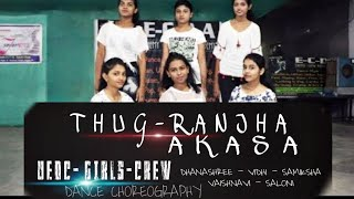 Thug Ranjha ( Akasa ) | Dance Choreography By U.e.D.c Girls Crew