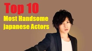Top 10 Most Handsome Japanese Actors 2016-2017!!