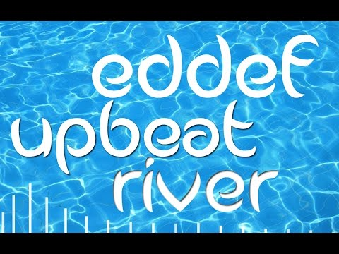 Eddef - Upbeat River