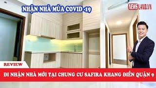 ✅Dịch Covid-19 nhưng vẫn đi nhận nhà căn 2 phòng ngủ vị trí đẹp tại Safira Khang Điền Q9