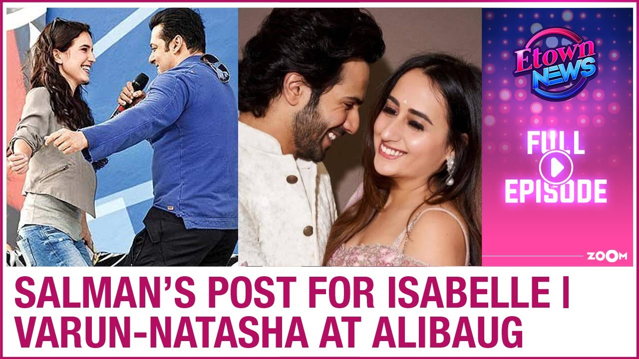 Salman's post for Katrina's sister Isabelle | Varun-Natasha leave for their wedding | E-Town News