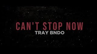 Tray Bndo - Can&#39t Stop Now (Lyric Video)
