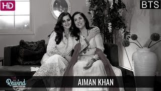 Behind The Scenes With Aiman Khan | Rewind With Samina Peerzada