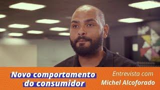Novo comportamento do consumidor - Entrevista com Michel Alcoforado