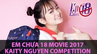EM CHƯA 18 Movie 2017 - Kaity Nguyen Competition