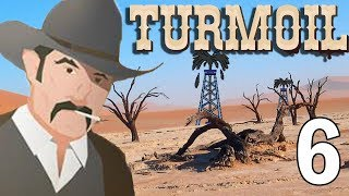 Tapping out the Desert! - Turmoil Gameplay - Part 6