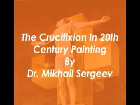 Dr  Mikhail Sergeev & The Crucifixion In 20th Century Painti