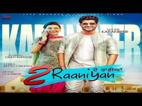 2 Raaniyan | (Full HD) | Karanbeer Ft. Gold Boy| New Punjabi Songs 2017 | Latest Punjabi Songs