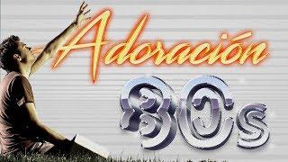ADORACION DE LOS 80s MUSICA CRISTIANA