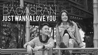 BAGASRAN - Just Wanna Love You [Official Music Video]