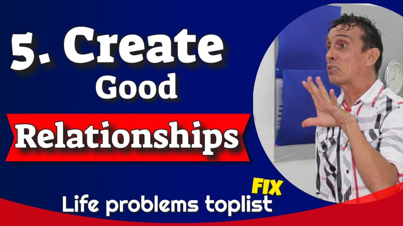 5.How to create good relationships around you