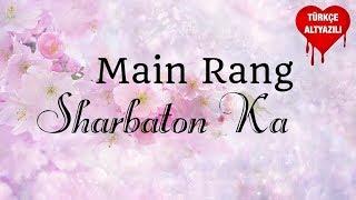 Main Rang Sharbaton Ka - Türkçe Altyazılı | Atif Aslam