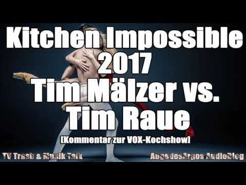Kitchen Impossible 2017 - Tim Mälzer vs. Tim Raue [Kommentar zur VOX-Kochshow]