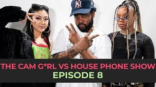 THE CAM G*RL VS. HOUSE PHONE SHOW EP. 8 FEAT. HOOK