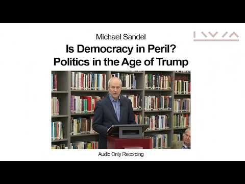 Michael Sandel: Is Democracy in Peril? Politics in the Age of Trump