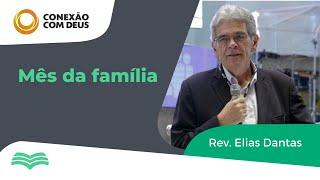 Conexão com Deus | MÊS DA FAMÍLIA | Rev. Elias Dantas